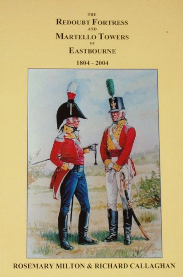 The Redoubt Fortress and Martello Towers of Eastbourne, by R Milton and R Callaghan